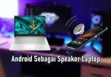 Cara Menjadikan Android Sebagai Speaker Laptop